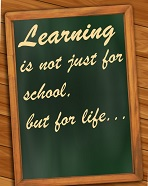 Blackboard with text - Learning is not just for school, but for life...